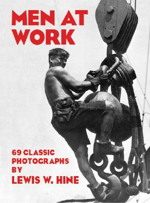 Men at Work: 69 Classic Photographs - Hine, Lewis Wickes