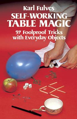 Self-Working Table Magic: 97 Foolproof Tricks with Everyday Objects - Fulves, Karl