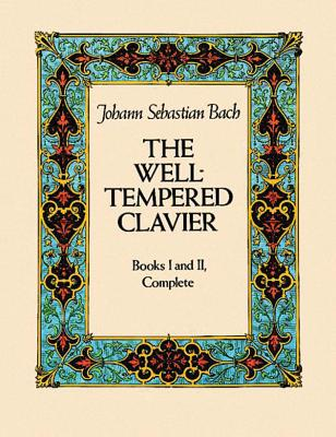 The Well-Tempered Clavier: Books I and II, Complete - Bach, Johann Sebastian (Composer), and Classical Piano Sheet Music
