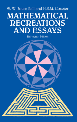 Mathematical Recreations and Essays - Ball, Walter W Rouse (Photographer), and Coxeter, H S M, and Coxeter, H S M Mharold S (Photographer)