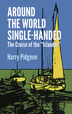 "Around the World Single-Handed: The Cruise of the ""Islander"" - Pidgeon, Harry"