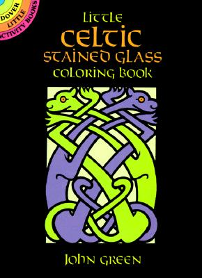 Little Celtic Stained Glass Coloring Book - Green, John, and Coloring Books