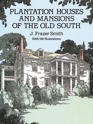 Plantation Houses and Mansions of the Old South - Smith, J Frazer, and Holland, Leicester B (Designer)