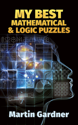 My Best Mathematical and Logic Puzzles - Gardner, Martin, and Gardner