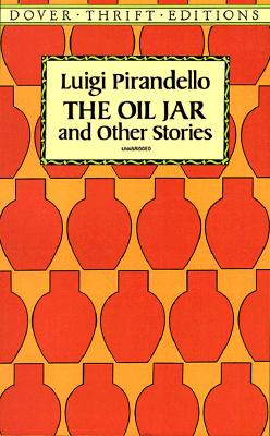 """""""The Oil Jar and Other Stories - Pirandello, Luigi, and Appelbaum, Stanley (Volume editor)"""