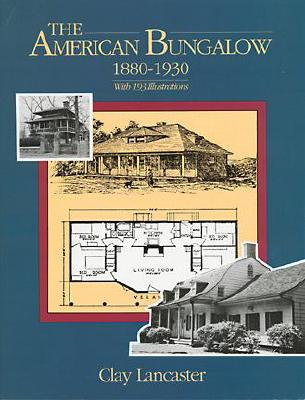 The American Bungalow: 1880-1930 - Lancaster, Clay