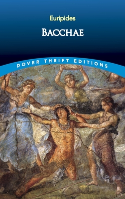 Bacchae - Dover Thrift Editions, and Euripides, and Milman, Henry H (Translated by)