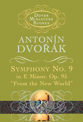 Symphony No. 9 - Dvorak, Antonin, and Music Scores, and Dvorak, Antonin (Composer)