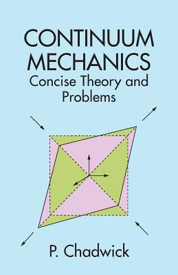 Continuum Mechanics: Concise Theory and Problems - Chadwick, P, and Chadwick, Peter, and Physics