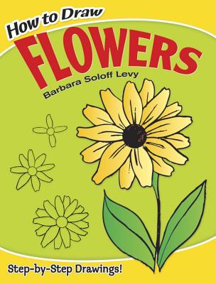 How to Draw Flowers - Soloff Levy, Barbara, and Levy, and How to Draw