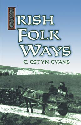 Irish Folk Ways - Evans, E Estyn