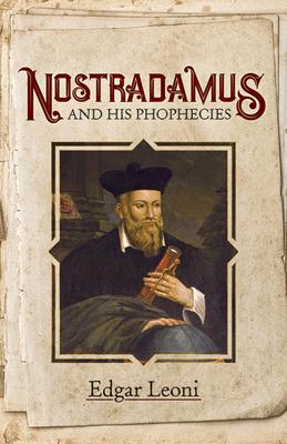 Nostradamus and His Prophecies - Leoni, Edgar, and Nostradamus
