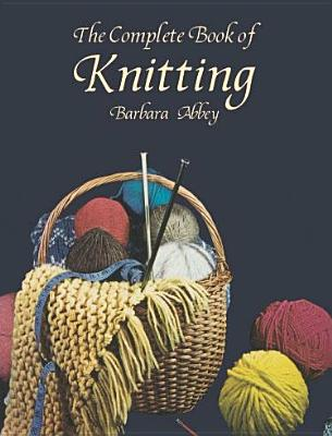 The Complete Book of Knitting - Abbey, Barbara