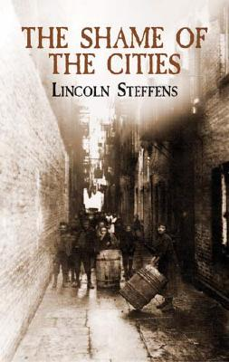 The Shame of the Cities - Steffens, Lincoln