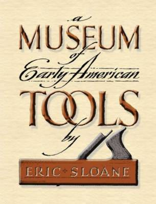 A Museum of Early American Tools - Sloane, Eric