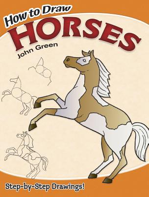How to Draw Horses - Green, John, and How to Draw, and Horses