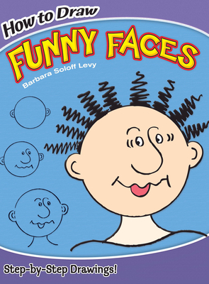 How to Draw Funny Faces - Soloff Levy, Barbara, and How to Draw, and Drawing