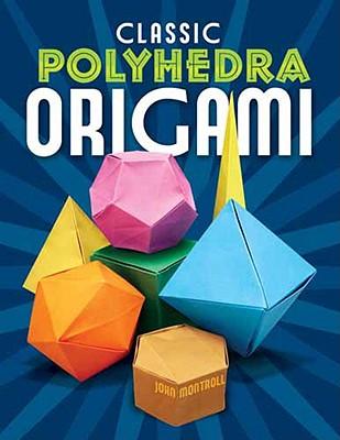 Classic Polyhedra Origami - Montroll, John