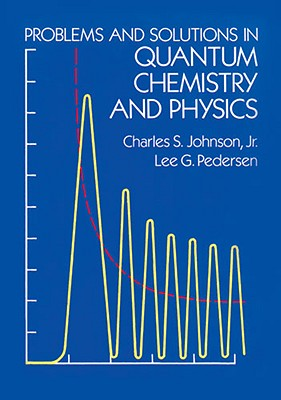 Problems and Solutions in Quantum Chemistry and Physics - Johnson, Charles S, and Chemistry, and Pedersen, Lee G