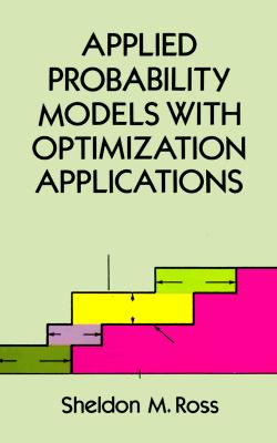 Applied Probability Models with Optimization Applications - Ross, Sheldon M, and Mathematics