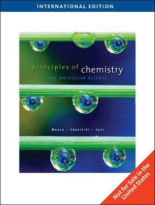 Principles of Chemistry: The Molecular Science - Moore, John, and Stanitski, Conrad, and Jurs, Peter C.