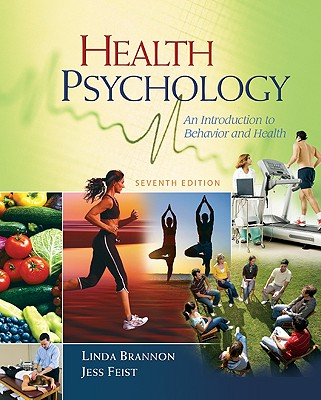 Health Psychology: An Introduction to Behavior and Health - Brannon, Linda, and Feist, Jess