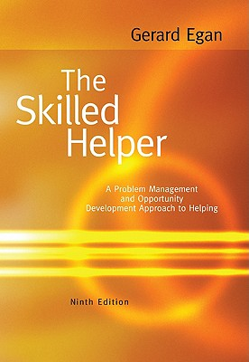 The Skilled Helper: A Problem-Management and Opportunity-Development Approach to Helping - Egan, Gerard