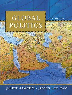 Global Politics - Kaarbo, Juliet, Professor, and Ray, James