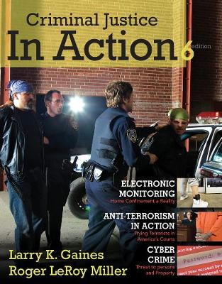 Cengage Advantage Books: Criminal Justice in Action - Gaines, Larry K., and Miller, Roger