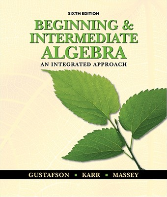 Beginning and Intermediate Algebra: An Integrated Approach - Gustafson, R David, and Karr, Rosemary M, and Massey, Marilyn B