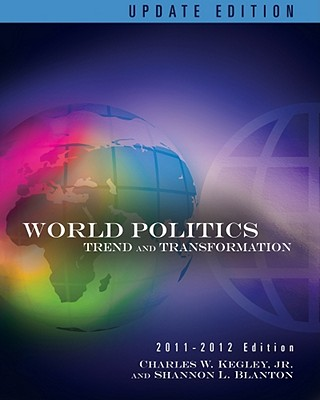 World Politics: Trend and Transformation - Kegley, Charles W, and Blanton, Shannon L