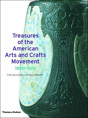 Treasures of the American Arts and Crafts Movement 1890-1920 - Volpe, Tod M, and Cathers, Beth, and Duncan, Alastair