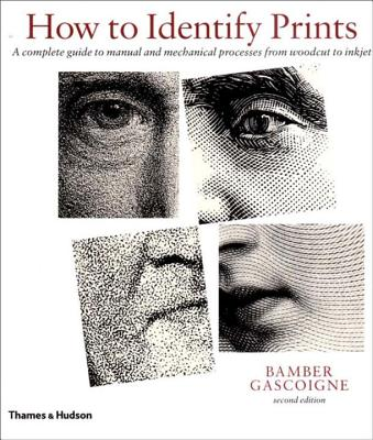 How to Identify Prints: A Complete Guide to Manual and Mechanical Processes from Woodcut to Inkjet - Gascoigne, Bamber