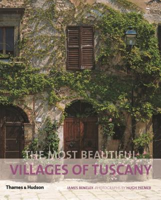 The Most Beautiful Villages of Tuscany - Bentley, James, and Palmer, Hugh (Photographer)