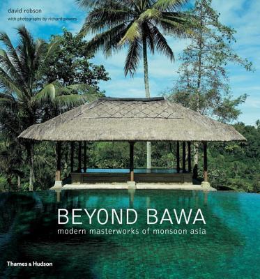 Beyond Bawa: Modern Masterworks of Monsoon Asia - Robson, David, and Powers, Richard (Photographer)
