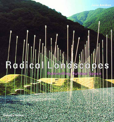 Radical Landscapes: Reinventing Outdoor Space - Amidon, Jane, and Gustafson, Kathryn E (Foreword by)