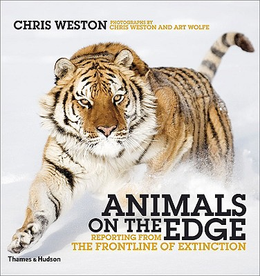Animals on the Edge: Reporting from the Frontline of Extinction - Weston, Chris (Photographer), and Wolfe, Art (Photographer), and Smart, Jane (Foreword by)