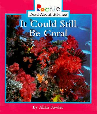 It Could Still Be Coral - Fowler, Allan