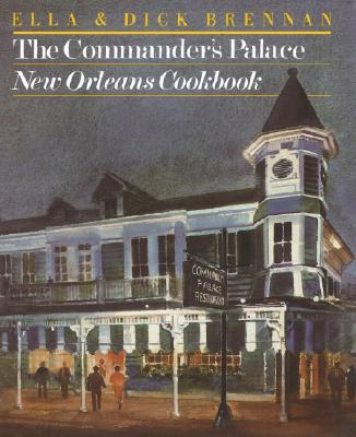 The Commander's Palace New Orleans Cookbook - Brennan, Ella, and Brennan, Dick, and Roberts, Lynne (Text by)