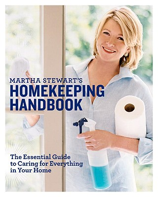 Martha Stewart's Homekeeping Handbook: The Essential Guide to Caring for Everything in Your Home - Stewart, Martha