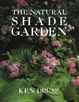 The Natural Shade Garden - Druse, Kenneth