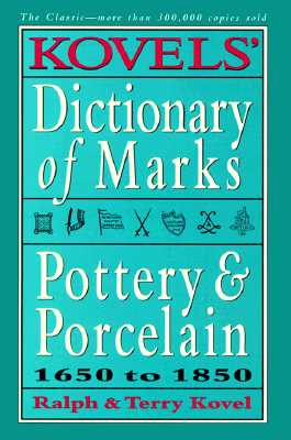 Kovels' Dictionary of Marks -- Pottery and Porcelain: 1650 to 1850 - Kovel, Ralph M, and Kovel, Terry H