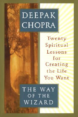 The Way of the Wizard: Twenty Spiritual Lessons for Creating the Life You Want - Chopra, Deepak, M.D.