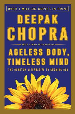 Ageless Body, Timeless Mind: The Quantum Alternative to Growing Old - Chopra, Deepak, M.D.