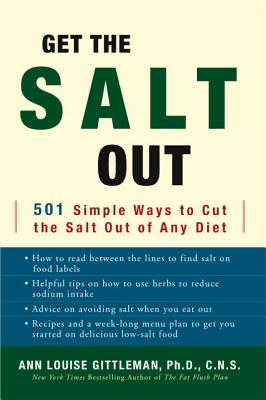 Get the Salt Out: 501 Simple Ways to Cut the Salt Out of Any Diet - Gittleman, Ann Louise, M.S., C.N.S.