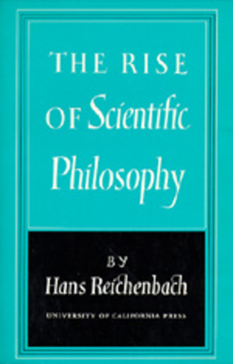The Rise of Scientific Philosophy - Reichenbach, Hans, and Reichenbach, H