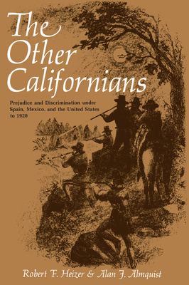 The Other Californians: Prejudice and Discrimination Under Spain, Mexico, and the United States to 1920 - Heizer, Robert F, and Almquist, Alan J
