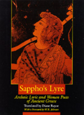 Sappho's Lyre: Archaic Lyric & Women Poets of Ancient Greece - Sappho, and Rayor, Diane (Translated by), and Johnson, W R (Foreword by)