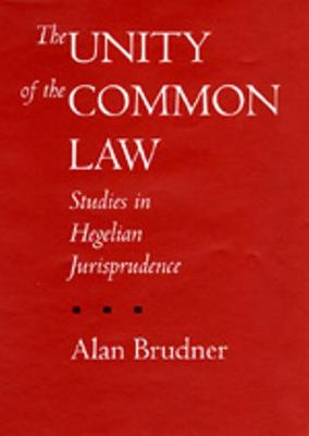 The Unity of the Common Law: Studies in Hegelian Jurisprudence - Brudner, Alan