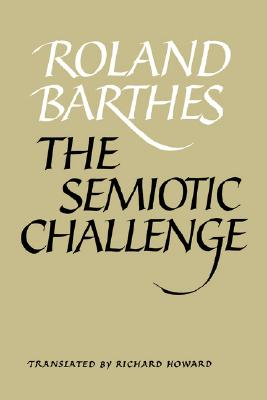 The Semiotic Challenge - Barthes, Roland, Professor, and Howard, Richard (Translated by)